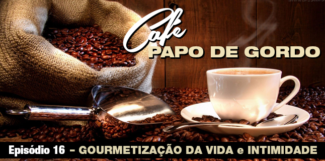 Podcast Papo de Gordo Café 16