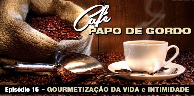 Podcast Papo de Gordo Café 16