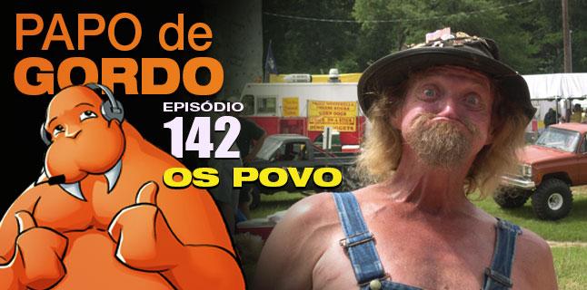 Podcast Papo de Gordo 142 - Os Povo