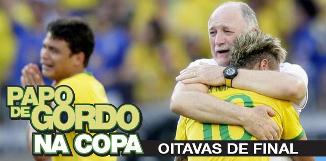 Podcast Papo de Gordo na Copa 2014 - Ep. 04 - Oitavas de final