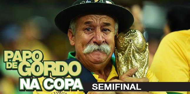 Podcast Papo de Gordo na Copa 2014 - Ep. 06 - Semifinal