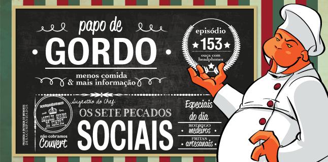 Papo de Gordo 153 – Os Sete Pecados Sociais