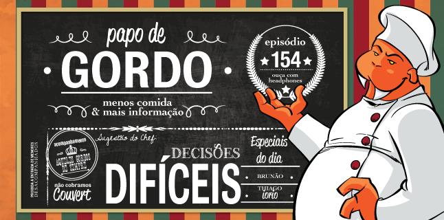 Papo de Gordo 154 – Decisões Difíceis