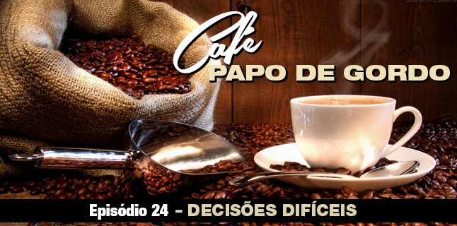 Podcast Papo de Gordo Café 24