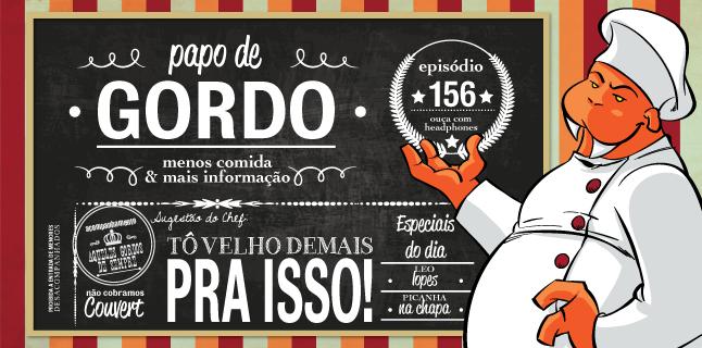 Podcast Papo de Gordo 156 - Tô Velho Demais pra Isso!