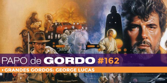 Podcast Papo de Gordo 162 - Grandes Gordos: George Lucas