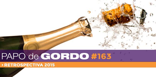 Papo de Gordo 163 – Retrospectiva 2015
