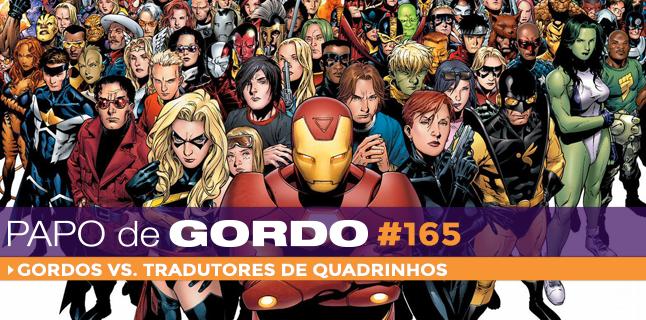 Papo de Gordo 165 – Gordos vs. Tradutores de Quadrinhos