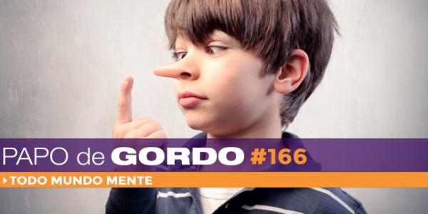 Podcast Papo de Gordo 166 - Todo Mundo Mente