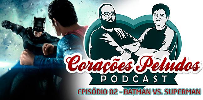 Podcast Corações Peludos 02 - Batman vs. Superman