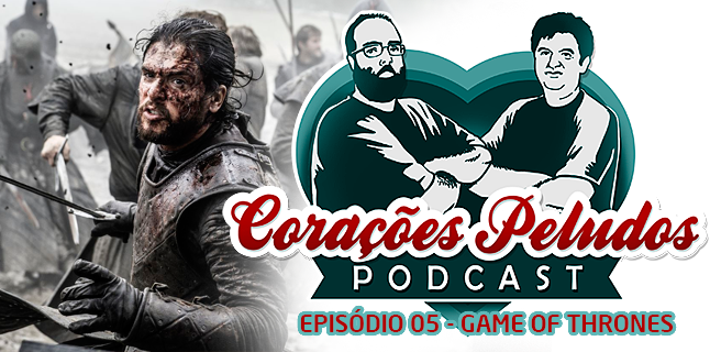 Podcast Corações Peludos 05 - Game of Thrones
