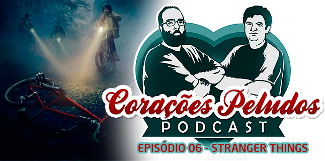 Podcast Corações Peludos 06 - Stranger Things