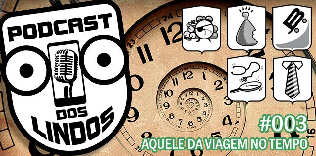 Podcast dos Lindos 03 – Aquele da Viagem no Tempo