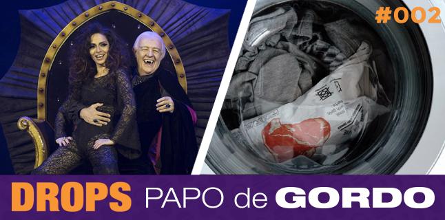 Drops Papo de Gordo 002 – Lavando roupas com um vampiro
