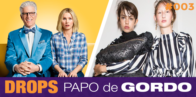 "Drops Papo de Gordo 003 – De Pijamas no ""Good Place"""