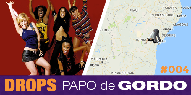 Drops Papo de Gordo 004 – Ragatanga do outro lado do mundo