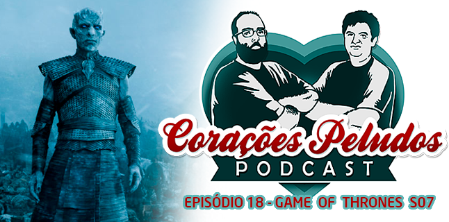 Corações Peludos 18 – Game of Thrones (sétima temporada)