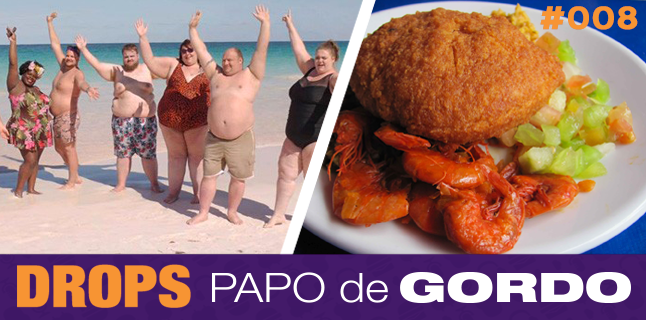 Drops Papo de Gordo 008 – Comendo acarajé no resort plus size
