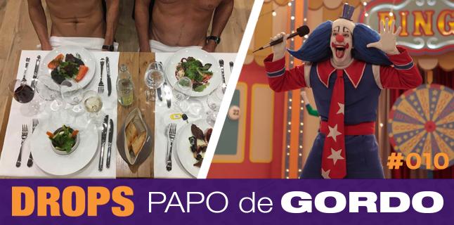 Drops Papo de Gordo 010 – Jantando pelado com o Bingo
