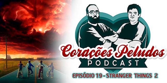 Corações Peludos 19 – Stranger Things 2