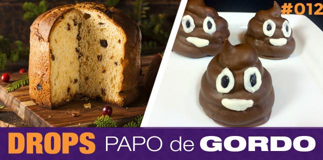 Drops Papo de Gordo 012 – Festa de cocô com sanduíche de panetone!