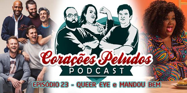 Corações Peludos 23 – Queer Eye & Mandou Bem