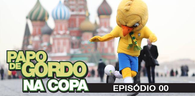 Papo de Gordo na Copa 2018 – Ep. 00 – Preparando a Vodka!
