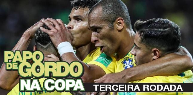 Papo de Gordo na Copa 2018 – Ep. 03 – Terceira Rodada