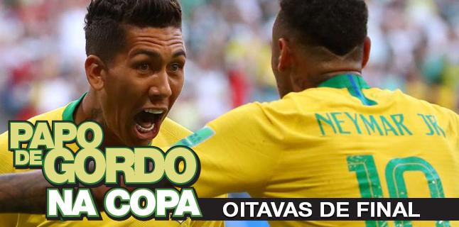 Papo de Gordo na Copa 2018 – Ep. 04 – Oitavas de Final