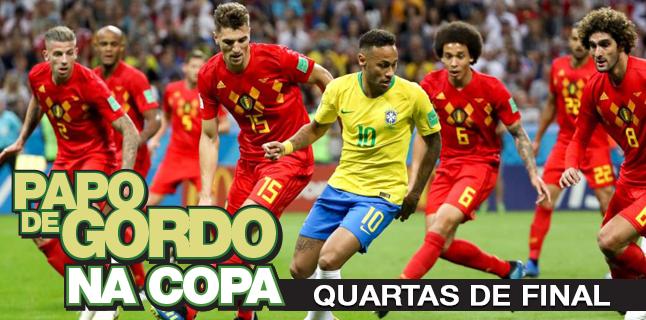 Papo de Gordo na Copa 2018 – Ep. 05 – Quartas de Final