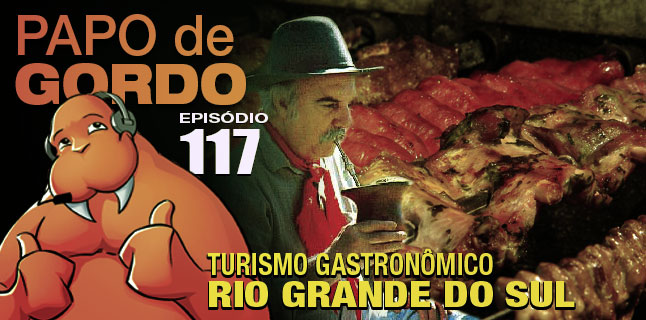 Papo de Gordo 117 – Turismo Gastronômico: Rio Grande do Sul