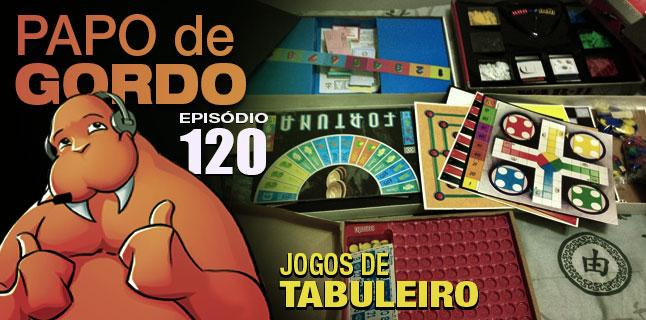 Papo de Gordo 120 – Jogos de Tabuleiro