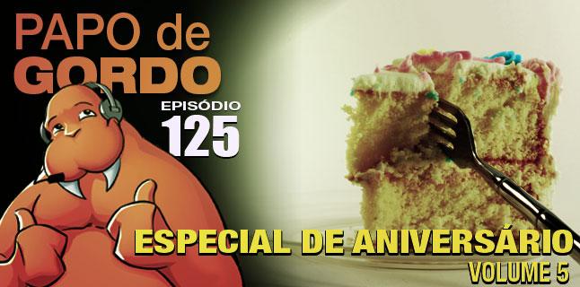 Papo de Gordo 125 – Especial de Aniversário volume 5