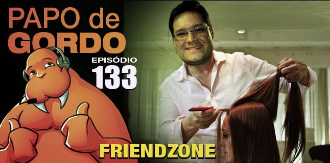 Papo de Gordo 133 – Friendzone