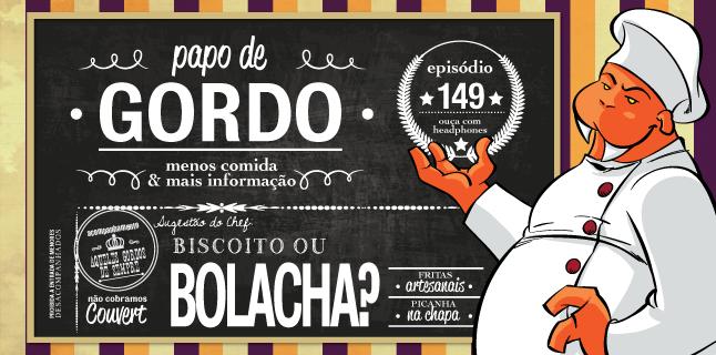 Papo de Gordo 149B – Biscoito ou Bolacha?