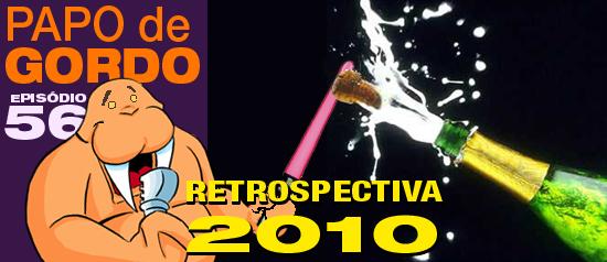 Papo de Gordo 56 – Retrospectiva 2010