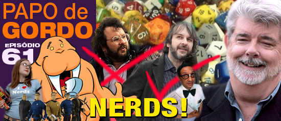Papo de Gordo 61 – Nerds!
