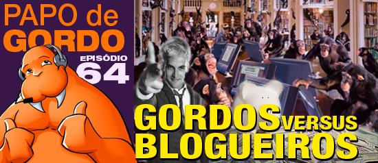 Papo de Gordo 64 – Gordos vs. Blogueiros