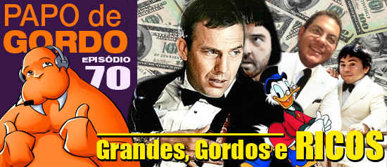Papo de Gordo 70 – Grandes, Gordos e Ricos!