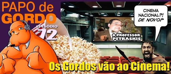 Papo de Gordo 72 – Os gordos vão ao cinema!