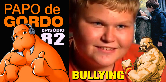 Papo de Gordo 82 – Bullying