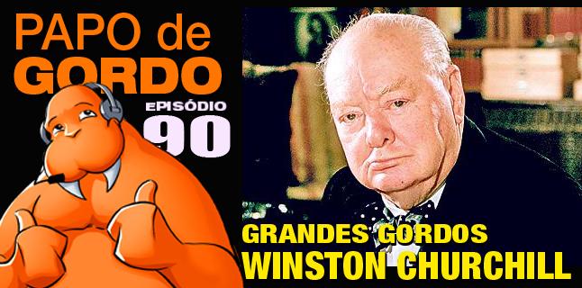 Papo de Gordo 90 – Grandes Gordos: Winston Churchill