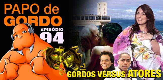 Papo de Gordo 94 – Gordos vs. Atores