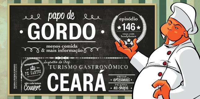 Papo de Gordo 146 – Turismo Gastronômico: Ceará