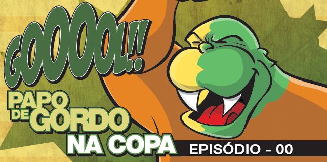Papo de Gordo na Copa 2014 – Ep. 00 – Vai ter Copa!
