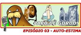 Papo de Gordo 03: Auto-Estima