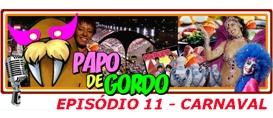 Papo de Gordo 11: É Carnaval!