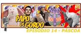 Papo de Gordo 14 – Páscoa