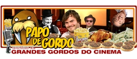 Papo de Gordo 15 – Grandes Gordos do Cinema