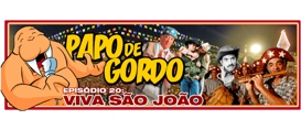 Papo de Gordo 20 – Viva São João!